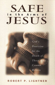 Safe in the Arms of Jesus: God's Provision for the Death of a Child  -     By: Robert P. Lightner