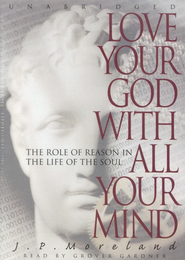 Love Your God With All Your Mind - Audiobook on CD   -     By: J.P. Moreland