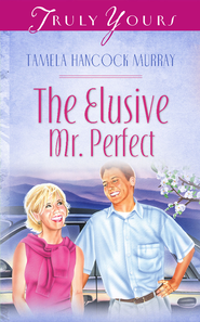 The Elusive Mr. Perfect - eBook  -     By: Tamela Hancock Murray