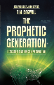 The Prophetic Generation: Fearless and Uncompromising - eBook  -     By: Tim Bagwell