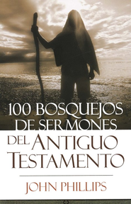 100 Bosquejos de Sermones del Antiguo Testamento  (100 Old Testament Sermon Outlines)  -     By: John Phillips