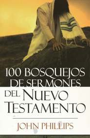 100 Bosquejos de Sermones del Nuevo Testamento  (100 New Testament Sermon Outlines)   -     By: John Phillips