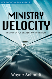 Ministry Velocity: The Power for Leadership Momentum - eBook  -     By: Wayne Schmidt