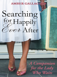 Searching for Happily Ever After: A Companion for the Lady Who Waits - eBook  -     By: Amber Gallagher