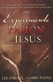 Experimente la Pasi&#243n de Jes&#250s (Experiencing the Passion of Jesus   -              By: Lee Strobel, Garry Poole