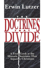 The Doctrines That Divide: A Fresh Look at the Historic Doctrines That Separate Christians  -     By: Erwin W. Lutzer