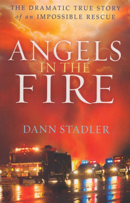 Angels in the Fire: The Dramatic True Story of an Impossible Rescue - eBook  -     By: Dann Stadler