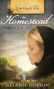 Love Finds You in Homestead, Iowa   -     By: Melanie Dobson