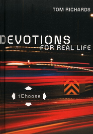 ichoose: Devotions for Real Life  -              By: Tom Richards