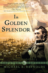 In Golden Splendor, Heirs of Ireland Series #2 -eBook   -     By: Michael K. Reynolds
