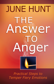 Answer to Anger, The: Practical Steps to Temper Fiery Emotions - eBook  -     By: June Hunt