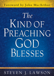 Kind of Preaching God Blesses, The - eBook  -     By: Steven J. Lawson