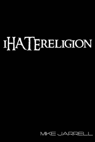 I Hate Religion  -              By: Michael Jarrell