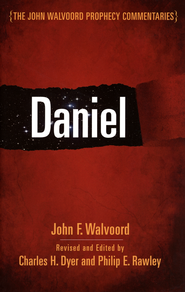 Daniel: The John Walvoord Prophecy Commentary   -     By: John Walvoord, Charles Dyer