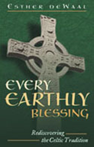 Every Earthly Blessing: Rediscovering the Celtic Tradition - eBook  -     By: Esther de Waal