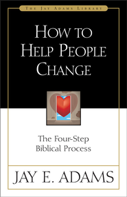 How to Help People Change: The Four-Step Biblical Process - eBook  -     By: Jay E. Adams