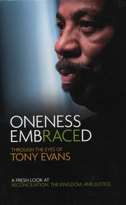 Oneness Embraced: Through the Eyes of Tony Evans  -     By: Tony Evans