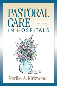 Pastoral Care in Hospitals, Second Edition - eBook  -     By: Neville A. Kirkwood