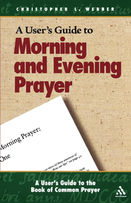 A User's Guide to Morning and Evening Prayer - eBook  -     By: Christopher L. Webber