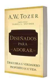 Diseñados para Adorar  (The Purpose of Man)  -     By: A.W. Tozer