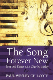 The Song Forever New: Lent and Easter with Charles Wesley - eBook  -     By: Paul Wesley Chilcote