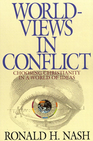 Worldviews in Conflict: Choosing Christianity in the World of Ideas - eBook  -     By: Ronald H. Nash