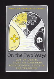 On the Two Ways: Life or Death, Light or Darkness: Foundational Texts in the Tradition (Popular Patristics)  -     Edited By: Alistair Stewart     By: Translated by Alistair Stewart