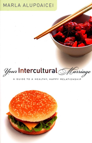 Your Intercultural Marriage: A Guide to a Healthy, Happy Relationship  -     By: Marla Alupoaicei