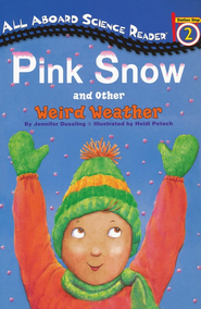 Pink Snow: And Other Weird Weather   -     By: Jennifer Dussling     Illustrated By: Heidi Petach