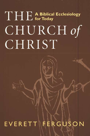 The Church of Christ: A Biblical Ecclesiology for Today   -     By: Everett Ferguson