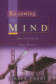 Renewing the Mind   -     By: Casey Treat