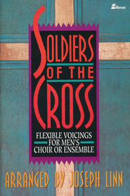 Soldiers of the Cross: Flexible Voicings for Men's Choir or Ensemble  -              By: Joseph Linn