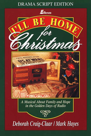 I'll Be Home for Christmas Drama Script Edition: A Musical about Family & Hope in the Golden Days of Radio  -     By: Deborah Craig-Claar