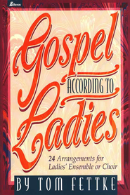 Gospel According to the Ladies   -     By: Tom Fettke