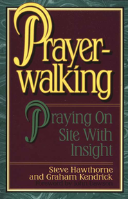 Prayerwalking: Praying on Site with  Insight  -     By: Graham Kendrick, Steve Hawthorne