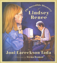 The Incredible Discovery of Lindsey Renee  -     By: Joni Eareckson Tada     Illustrated By: Irina Roman