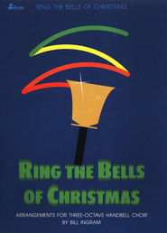 Ring the Bells of Christmas: Arrangements for Three-Octave Handbell Choir  -     By: Bill Ingram