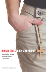 Hungry Souls, Holy Companions: Mentoring a New Generation of Christians - eBook  -     By: Patricia Hendricks