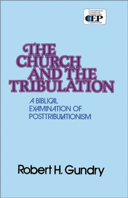 Church and the Tribulation: A Biblical Examination of Posttribulationism - eBook  -