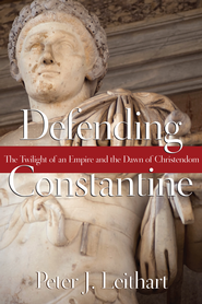 Defending Constantine: The Twilight of an Empire and the Dawn of Christendom - eBook  -     By: Peter J. Leithart