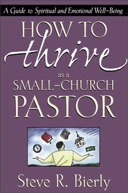 How to Thrive as a Small-Church Pastor: A Guide to Spiritual and Emotional Well-Being - eBook  -     By: Steve Bierly