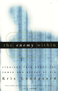 The Enemy Within: Straight Talk About the Power and Defeat of Sin  -     By: Kris Lundgaard