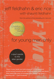 For Young Men Only: A Guy's Guide to the Alien Gender  -     By: Jeff Feldhahn, Eric Rice, Shaunti Feldhahn