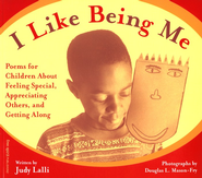 I Like Being Me: Poems for Children about Feeling Special, Appreciating Others, and Getting Along  -     By: Judy Lalli, Douglas Mason-Fry