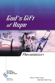 Revelation: God's Gift of Hope, Six Weeks with the Bible for Catholic Teens  - Slightly Imperfect  -     By: Kevin Perrotta, Gerald Darring