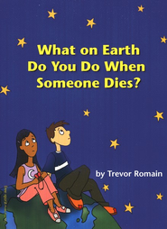 What on Earth Do You Do When Someone Dies?   -     By: Trevor Romain, Elizabeth Verdick