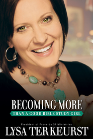 Becoming More Than a Good Bible Study Girl - eBook  -     By: Lysa TerKeurst