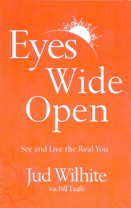 Eyes Wide Open: See and Live the Real You  -     By: Jud Whilhite, Bill Taaffe