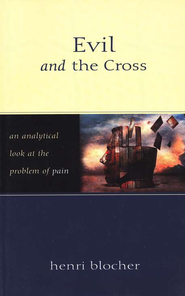 Evil and the Cross: An Analytical Look at the Problem of Pain  -     By: Henri Blocher