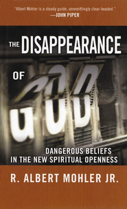 The Disappearance of God: Dangerous Beliefs in the New Spiritual Openness  -     By: R. Albert Mohler Jr.